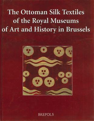 The Ottoman Silk Textiles of the Royal Museum of Art and History in Brussels - De Jonghe, Daniel, and Maquoi, Marie-Christine, and Vanden Berghe, Ina