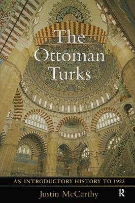 The Ottoman Turks: An Introductory History to 1923 - McCarthy, Justin