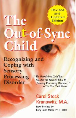 The Out-Of-Sync Child - Kranowitz, Carol Stock, M.A., and Miller, Lucy Jane, PH.D (Preface by)