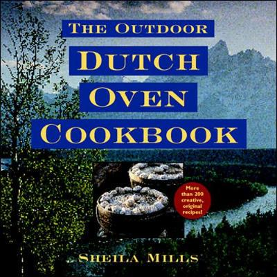 The Outdoor Dutch Oven Cookbook - Mills, Sheila, and Mills Sheila