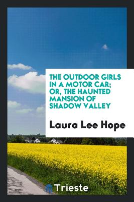 The Outdoor Girls in a Motor Car; Or, the Haunted Mansion of Shadow Valley - Hope, Laura Lee