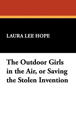 The Outdoor Girls in the Air, or Saving the Stolen Invention - Hope, Laura Lee