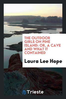 The Outdoor Girls on Pine Island: Or, a Cave and What It Contained - Hope, Laura Lee