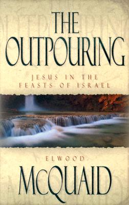 The Outpouring: Jesus in the Feasts of Israel - McQuaid, Elwood