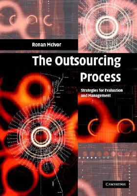 The Outsourcing Process: Strategies for Evaluation and Management - McIvor, Ronan