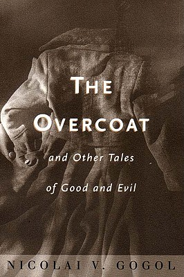The Overcoat: And Other Tales of Good and Evil - Gogol, Nikolai