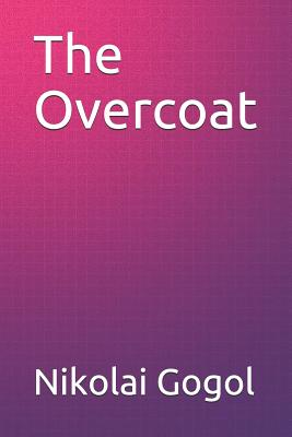 The Overcoat - Gogol, Nikolai