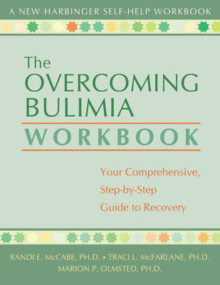 The Overcoming Bulimia Workbook: Your Comprehensive, Step-By-Step Guide to Recovery - McCabe, Randi E, PhD, and McFarlane, Traci L, PH.D., and Olmsted, Marion P, PH.D.