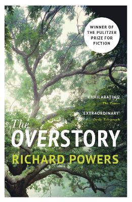 The Overstory: Winner of the 2019 Pulitzer Prize for Fiction - Powers, Richard