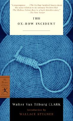 The Ox-Bow Incident - Clark, Walter Van Tilburg, and Stegner, Wallace (Introduction by)