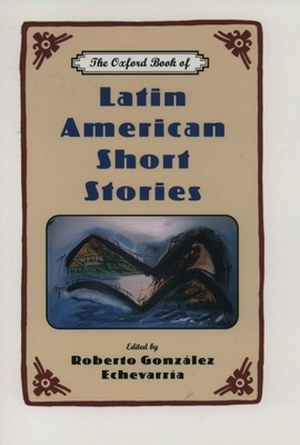 The Oxford Book of Latin American Short Stories - Gonzalez Echevarria, Roberto (Editor)
