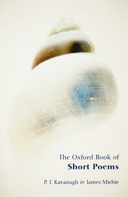 The Oxford Book of Short Poems - Kavanagh, P J (Editor), and Michie, James (Editor)