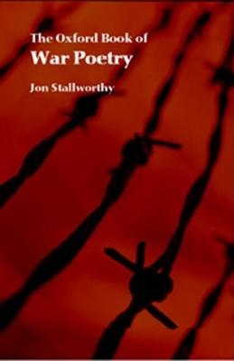 The Oxford Book of War Poetry - Stallworthy, Jon (Editor)