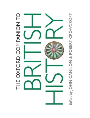 The Oxford Companion to British History - Cannon, John (Editor), and Crowcroft, Robert (Editor)