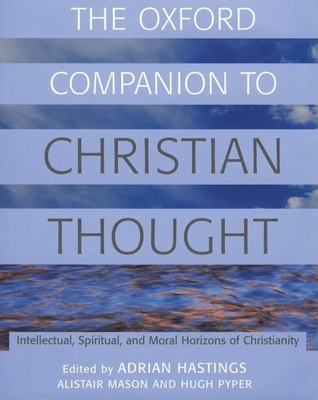 The Oxford Companion to Christian Thought - Hastings, Adrian (Editor), and Mason, Alistair (Editor), and Pyper, Hugh (Editor)