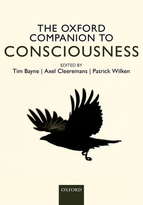 The Oxford Companion to Consciousness - Bayne, Tim (Editor), and Cleeremans, Axel (Editor), and Wilken, Patrick (Editor)