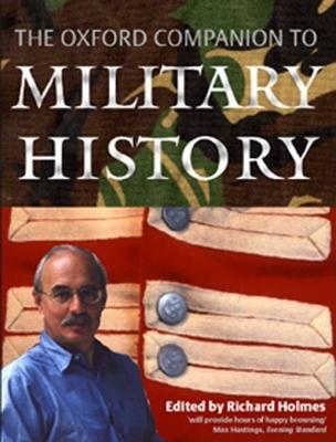 The Oxford Companion to Military History - Holmes, Richard (Editor), and Bellamy, Christopher, and Bicheno, Hugh
