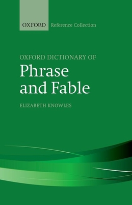 The Oxford Dictionary of Phrase and Fable - Knowles, Elizabeth (Editor)