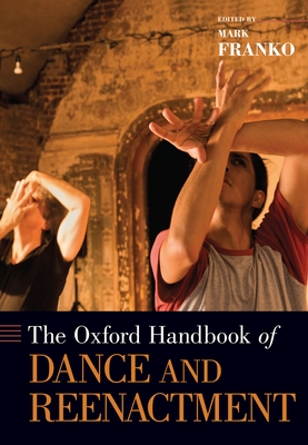 The Oxford Handbook of Dance and Reenactment - Franko, Mark (Editor)
