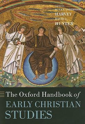 The Oxford Handbook of Early Christian Studies - Harvey, Susan Ashbrook (Editor), and Hunter, David G. (Editor)