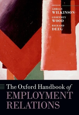 The Oxford Handbook of Employment Relations: Comparative Employment Systems - Wilkinson, Adrian (Editor), and Wood, Geoffrey (Editor), and Deeg, Richard (Editor)