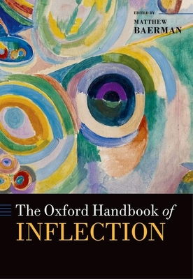 The Oxford Handbook of Inflection - Baerman, Matthew (Editor)