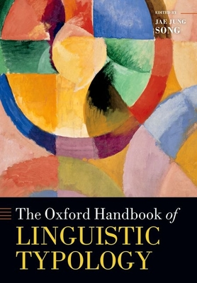 The Oxford Handbook of Linguistic Typology - Song, Jae Jung (Editor)