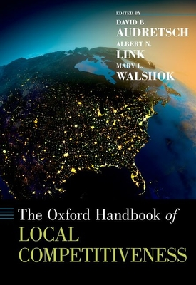 The Oxford Handbook of Local Competitiveness - Audretsch, David B (Editor)