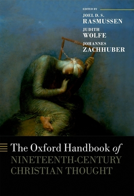 The Oxford Handbook of Nineteenth-Century Christian Thought - Rasmussen, Joel (Editor), and Wolfe, Judith (Editor), and Zachhuber, Johannes (Editor)