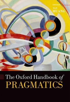 The Oxford Handbook of Pragmatics - Huang, Yan (Editor)