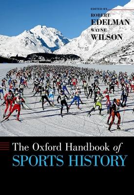 The Oxford Handbook of Sports History - Edelman, Robert