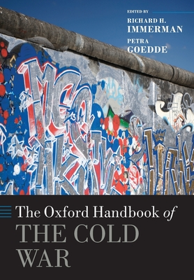 The Oxford Handbook of the Cold War - Immerman, Richard H. (Editor), and Goedde, Petra (Editor)