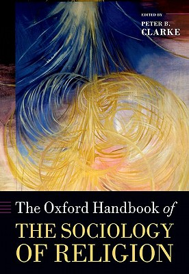 The Oxford Handbook of the Sociology of Religion - Clarke, Peter (Editor)
