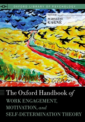 The Oxford Handbook of Work Engagement, Motivation, and Self-Determination Theory - Gagne, Marylene