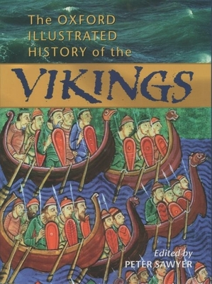 The Oxford Illustrated History of the Vikings - Sawyer, Peter (Editor)