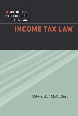 The Oxford Introductions to U.S. Law: Income Tax Law - McCaffery, Edward J. (Editor)