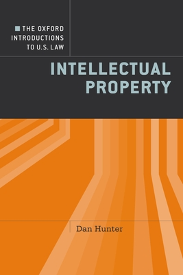 The Oxford Introductions to U.S. Law: Intellectual Property - Hunter, Daniel, and Patterson, Dennis, Professor (Editor)