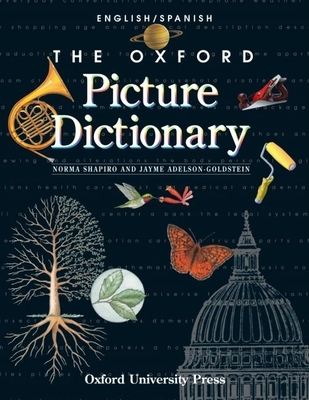 The Oxford Picture Dictionary: English-Spanish Edition - Shapiro, Norma, and Adelson-Goldstein, Jayme, and Techno-Graphics & Translations (Translated by)