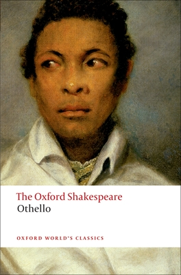The Oxford Shakespeare: Othello - The Moor of Venice - Shakespeare, William, and Neill, Michael (Volume editor)