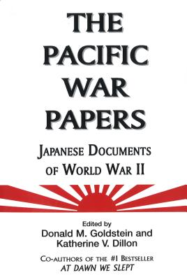 The Pacific War Papers: Japanese Documents of World War II - Goldstein, Donald M (Editor)