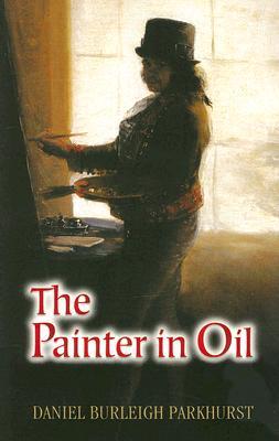 The Painter in Oil - Parkhurst, Daniel Burleigh