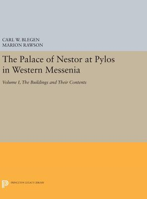 The Palace of Nestor at Pylos in Western Messenia, Vol. 1: The Buildings and Their Contents - Blegen, Carl William (Editor), and Rawson, Marion (Editor)