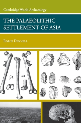 The Palaeolithic Settlement of Asia - Dennell, Robin