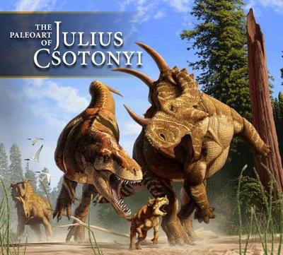 The Paleoart of Julius Csotonyi - Csotonyi, Julius