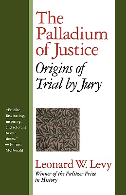 The Palladium of Justice: Origins of Trial by Jury - Levy, Leonard Williams
