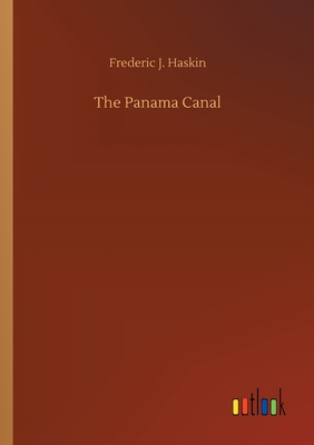 The Panama Canal - Haskin, Frederic J