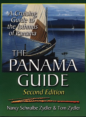 The Panama Guide: A Cruising Guide to the Isthmus of Panama - Zydler, Nancy Schwalbe, and Zydler, Tom (Photographer)
