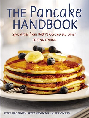 The Pancake Handbook: Specialties from Bette's Oceanview Diner - Siegelman, Stephen, and Kroening, Bette, and Conley, Sue