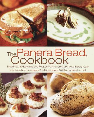 The Panera Bread Cookbook: Breadmaking Essentials and Recipes from America's Favorite Bakery-Cafe - Panera Bread, and Bradshaw, Ward (Contributions by), and Bread, Panera