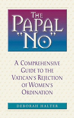 The Papal No: The Vatican's Refusal to Ordain Women - Halter, Deborah
